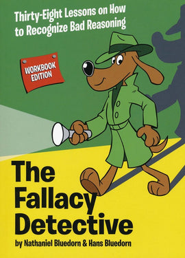 The Fallacy Detective: Thirty-Eight Lessons on How to Recognize Bad Reasoning Workbook Editon