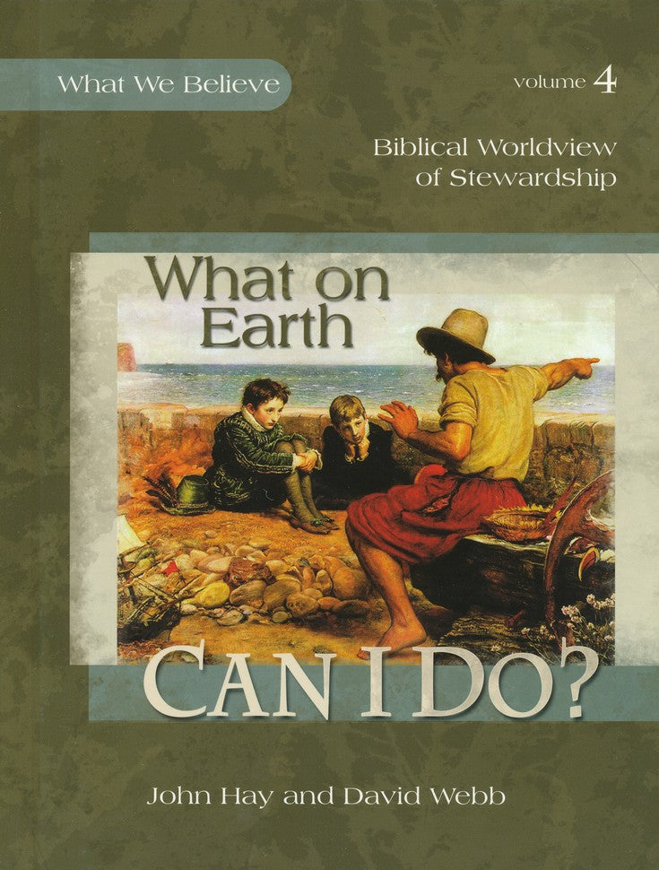 What on Earth Can I Do? What We Believe, Volume 4 Text