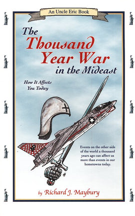 The Thousand Year War in the Mideast: How It Affects You Today