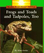 Frogs and Toads and Tadpoles, Too