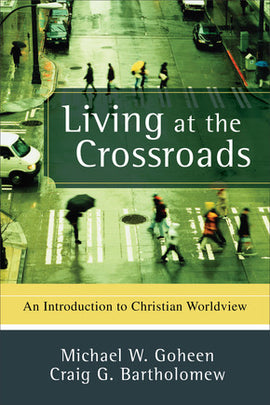 Living at the Crossroads: An Introduction to Christian Worldview (C,D,E,F)