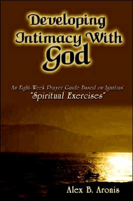 Developing Intimacy with God: An Eight-Week Prayer Guide Based on Ignatius' Spiritual Exercises (D)