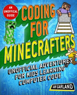 Coding for Minecrafters: Unofficial Adventures for Kids Learning Computer Code (Ages 8-12)