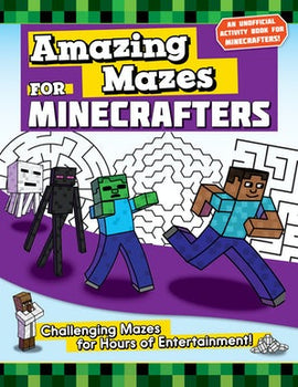 Amazing Mazes for Minecrafters: Challenging Mazes for Hours of Entertainment!