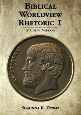 Biblical Worldview Rhetoric I Student Version