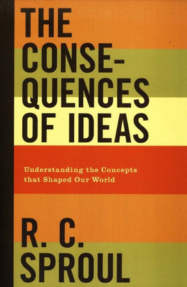 The Consequences of Ideas: Understanding the Concepts That Shaped Our World (F)