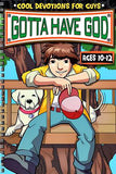 Gotta Have God, Devotions for Guys ages 10-12 - Volume 1
