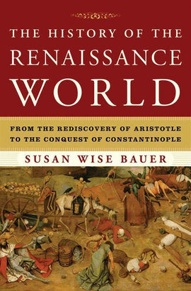 History of the Renaissance World: From the Rediscovery of Aristotle to the Conquest of Constantinople (E)