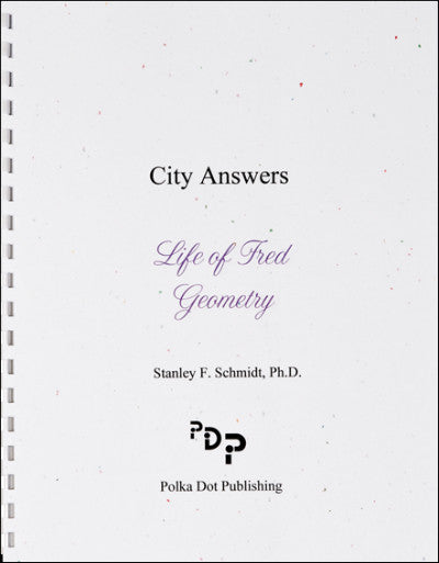 Life of Fred - City of Answers: Geometry (High School Series)