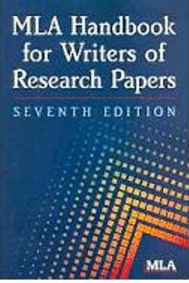 MLA Handbook for Writers of Research Papers (7th Ed)