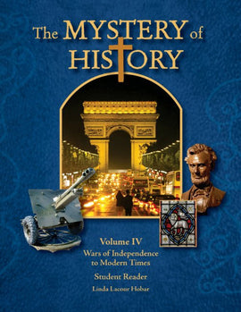 Mystery of History Volume 4: Wars of Independence to Modern Times Student Reader