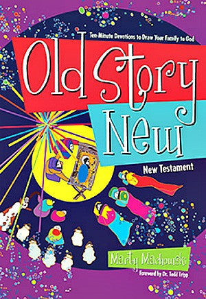 Old Story New: Ten-Minute Devotions to Draw Your Family to God (NT)