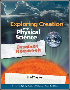 Apologia Exploring Creation with Physical Science Student Notebook, 2nd Edition