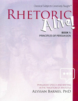 Rhetoric Alive! Book 1: Principles of Persuasion Student Edition (E,F)
