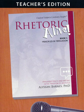 Rhetoric Alive! Book 1: Principles of Persuasion Teacher's Edition
