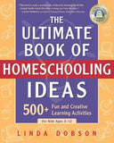 The Ultimate Book of Homeschooling Ideas: 500+ Fun and Creative Learning Activities for Kids Ages 3-