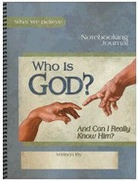 Who Is God? And Can I Really Know Him? What We Believe, Volume 1 Notebooking Journal
