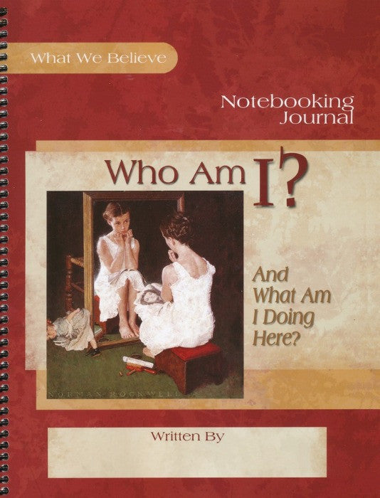 Who Am I?  And What Am I Doing Here? What We Believe, Volume 2 Notebooking Journal