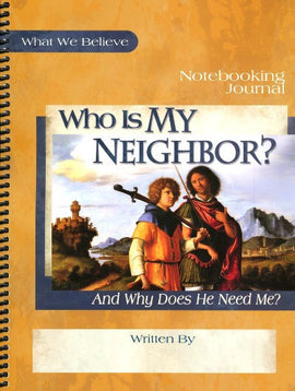 Who Is My Neighbor? What We Believe, Volume 3 Notebooking Journal