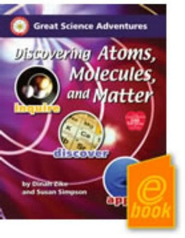 Great Science Adventures: Discovering Atoms, Molecules, and Matter E-Book