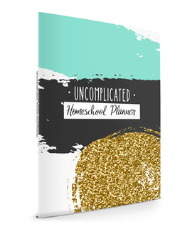Uncomplicated Homeschool Planner: A Hip Homeschooling Resource