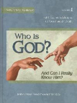 Who Is God and Can I Really Know Him? What We Believe, Volume 1 Text