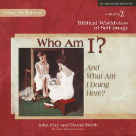 Who Am I?  And What Am I Doing Here? What We Believe, Volume 2 MP3 Audio CD