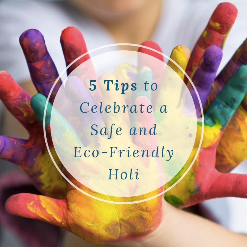 5 Tips to Celebrate a Safe and Eco-Friendly Holi