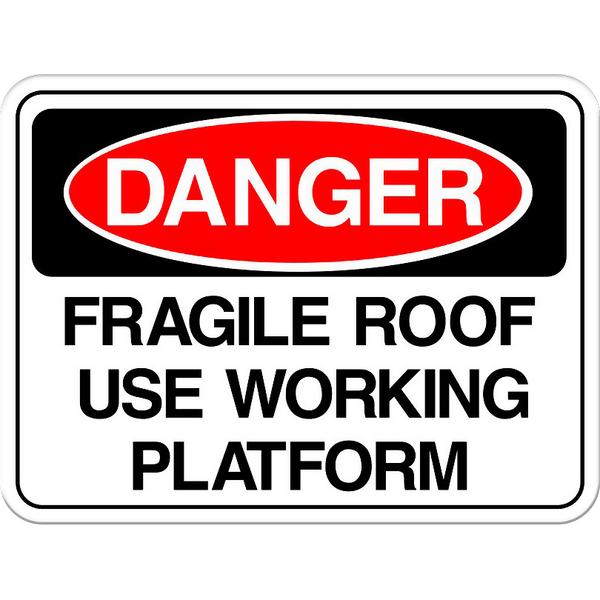 Danger: Fragile Roof - Use Working Platform