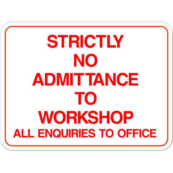 Strictly No Admittance to Workshop - All Enquiries to Office