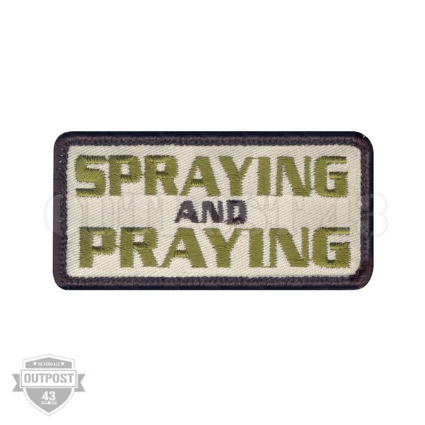 Patch Embroidered - Spraying and Praying