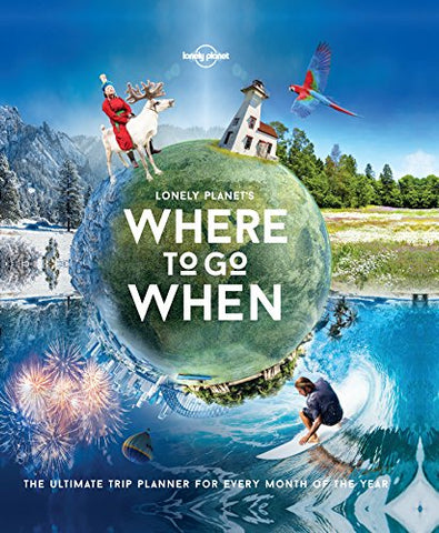Lonely Planet's Where to go and when - Hardback