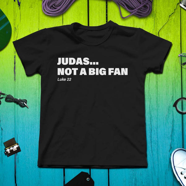 Judas... Not a Big Fan - Christian Tshirt design