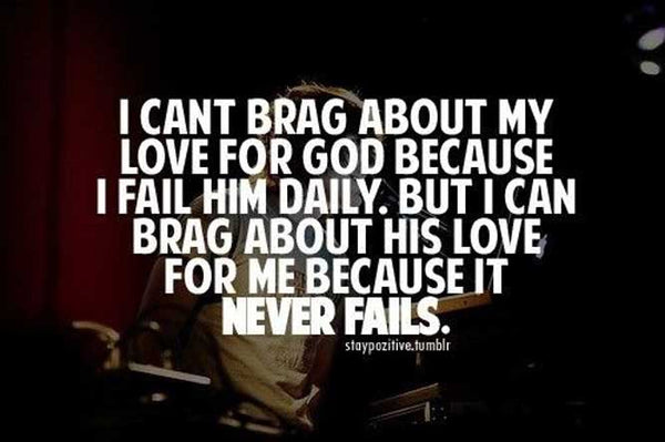 I can't brag about my love for God because I fail Him Daily image