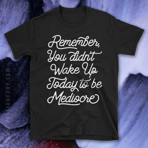 Don't be Mediocre Motivational Quote Tshirt simple typographic texts