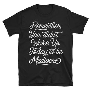 Don't be Mediocre Motivational Quote Tshirt in black
