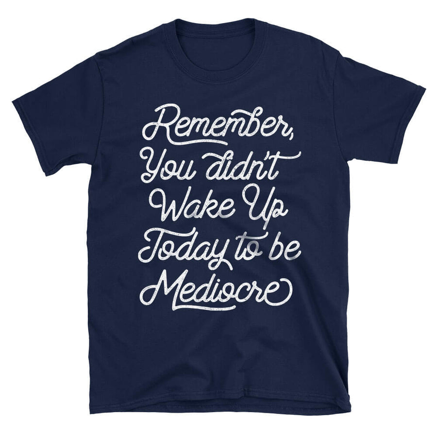Don't be Mediocre Motivational Quote Tshirt in navy blue