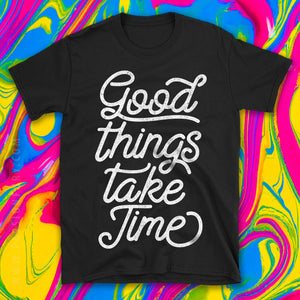 Good Things Take Time Simple Motivational Quote Tshirt with coloured background