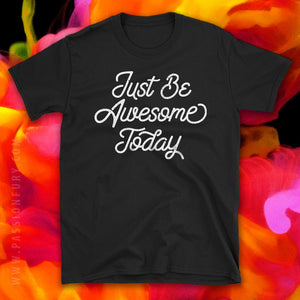 Just be Awesome Today Motivational Quote Tshirt with coloured ink background
