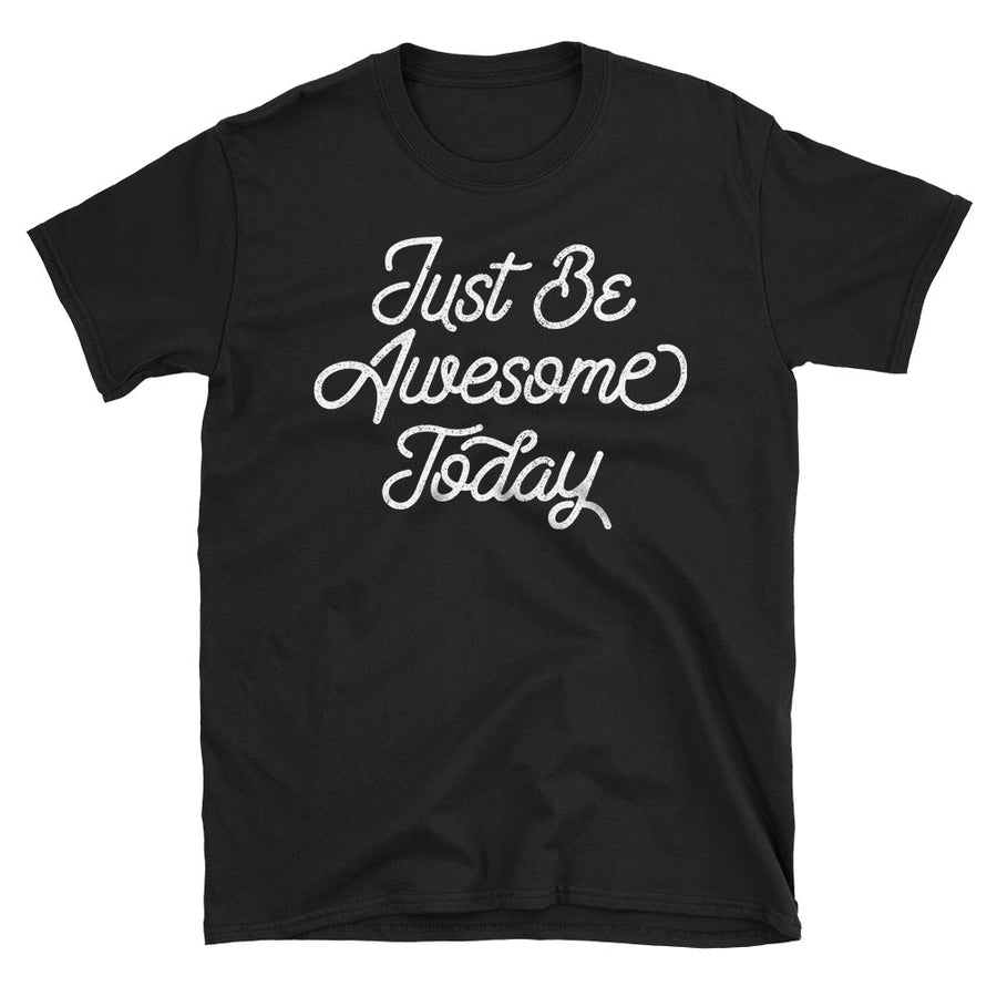 Just be Awesome Today Motivational Quote Tshirt in black