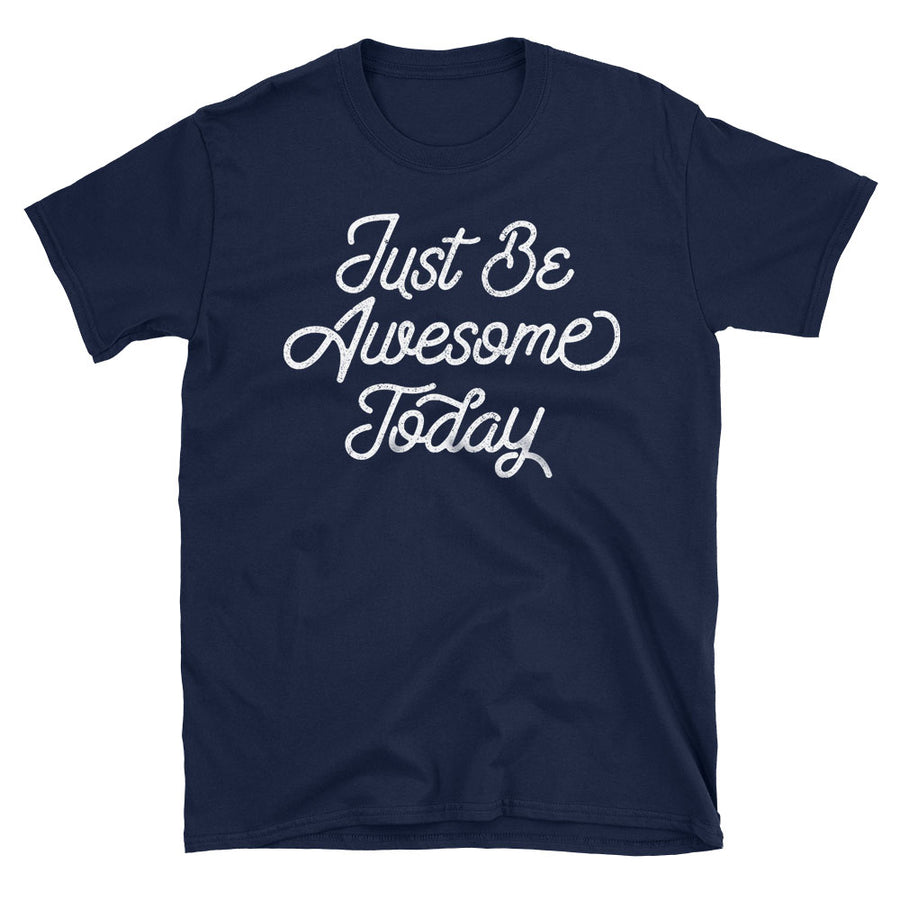 Just be Awesome Today Motivational Quote Tshirt navy blue