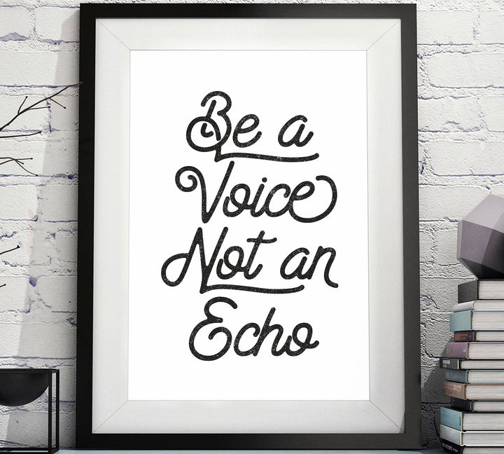Be a Voice Not an Echo printable