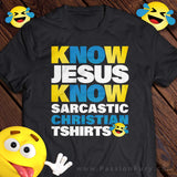 Know Jesus Know Funny Christian Tshirt Design by Passion Fury