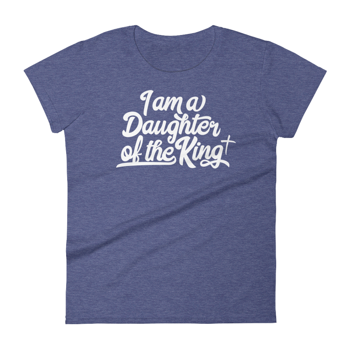 I am a Daughter of the King - Women's short sleeve t-shirt - Passion Fury Christian T-shirts and more