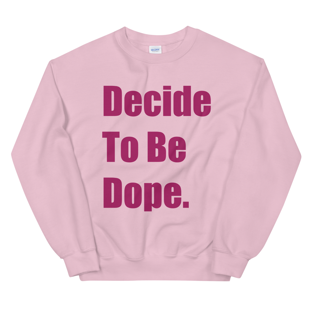 Decide To Be Dope Crewneck