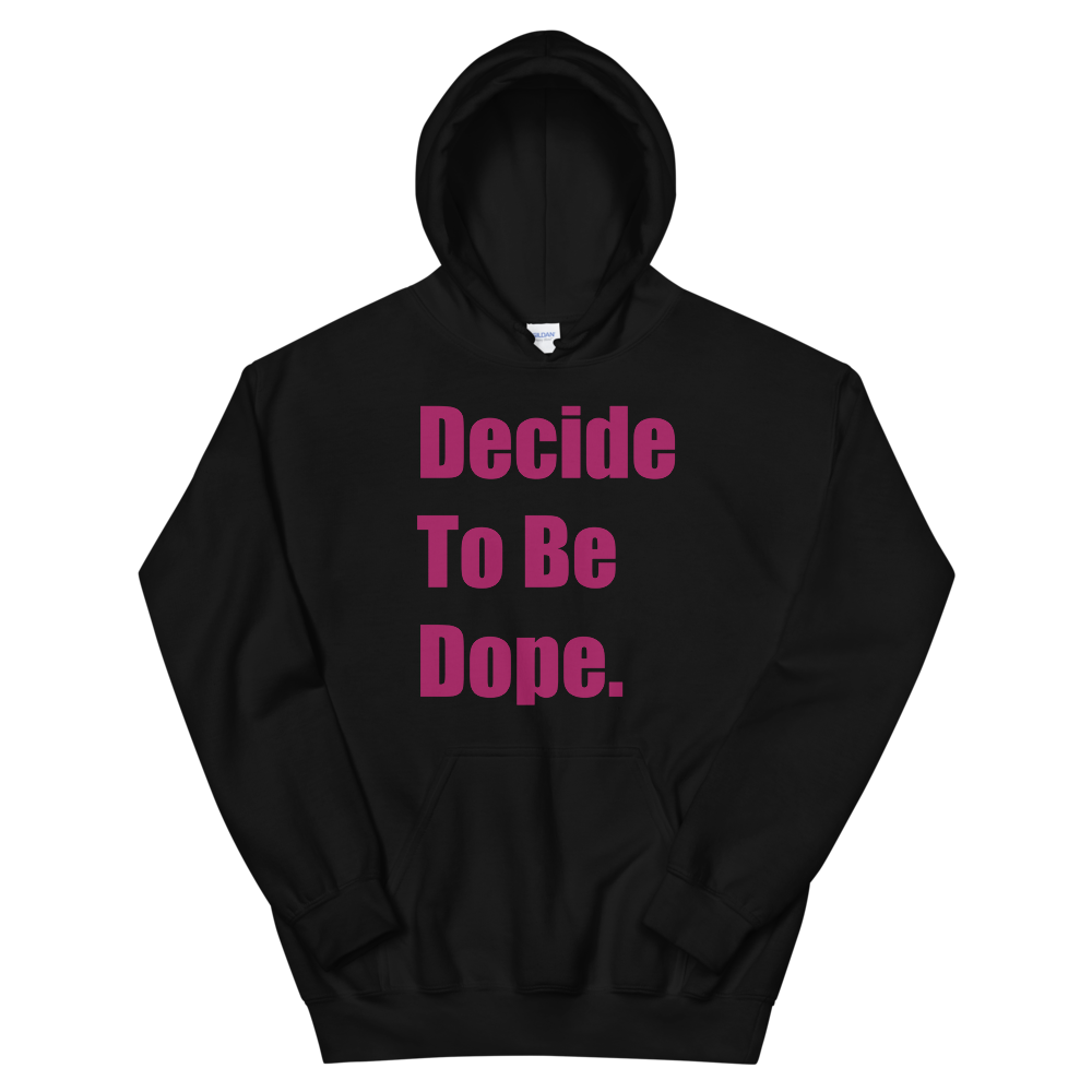 Decide To Be Dope Hoodie
