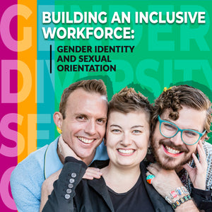 Building an Inclusive Workforce: Gender Identity and Sexual Orientation