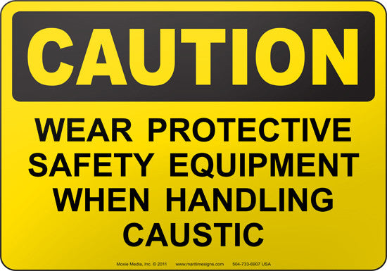 Caution: Wear Protective Safety Equipment When Handling Caustic