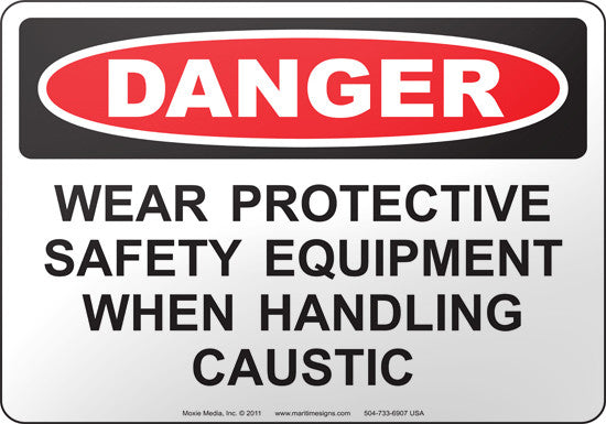 Danger: Wear Protective Safety Equipment When Handling Caustic