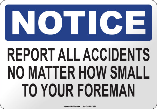 Notice: Report All Accidents No Matter How Small to the Foreman